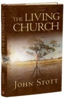 The Living Church: Convictions of a lifelong pastor - by John Stott